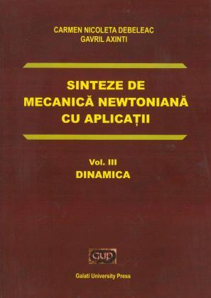 Cover for Sinteze de mecanică newtoniană cu aplicații: Vol. III Dinamica
