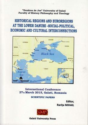 Cover for Historical regions and euroregions at the lower Danube - social-political, economic and cultural interconnections