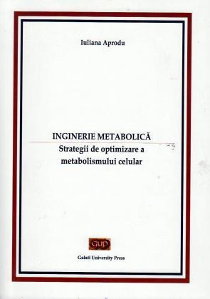 Cover for Inginerie Metabolică. Strategii de optimizare  a metabolismului celular