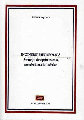 Cover for Inginerie Metabolică. Strategii de optimizare  a metabolismului celular