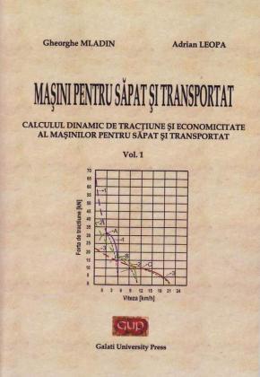 Cover for Mașini pentru săpat și transportat: Calculul dinamic  de tracțiune și economicitate al mașinilor  pentru săpat și transportat