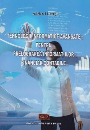 Cover for Tehnologii informatice avansate pentru prelucrarea  informațiilor financiar-contabile