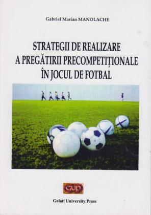 Cover for Strategii de realizare a pregătirii precompetiționale în jocul de fotbal