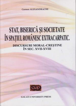 Cover for Stat, biserică și societate în spațiul românesc  extracarpatic: Discursuri moral-creștine sec. XVII-XVIII