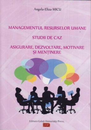 Cover for Managementul resurselor umane: Studii de caz: asigurare, dezvoltare, motivare și menținere