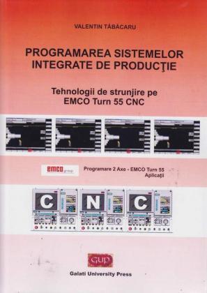 Cover for Programarea sistemelor integrate de producție: tehnologii de strunjire pe EMCO Turn 55 CNC