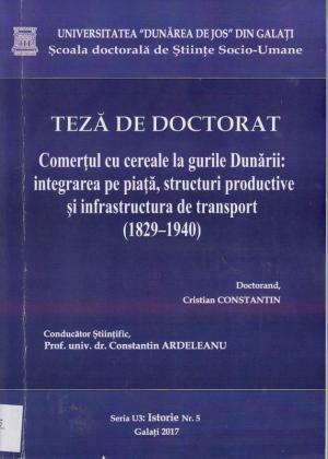 Cover for Comerțul cu cereale la Gurile Dunării: integrarea pe piață,  structuri productive și infrastructura de transport  (1829-1940): teză de doctorat