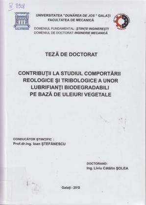 Cover for Contribuţii la studiul comportării reologice şi tribologice a unor lubrifianţi biodegradabili pe bază de uleiuri vegetale: teză de doctorat