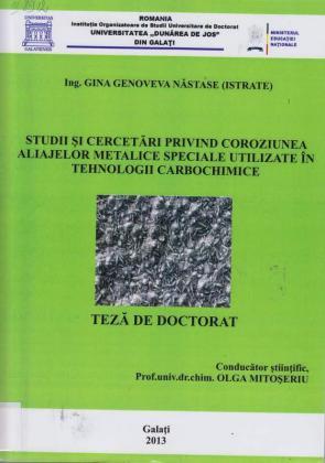 Cover for Studii şi cercetări privind coroziunea aliajelor metalice speciale utilizate în tehnologii carbochimice: teză de doctorat