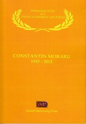 Cover for Personalități ale vieții academice gălățene. Constantin Moraru (1933 – 2012): Monografie comemorativă.