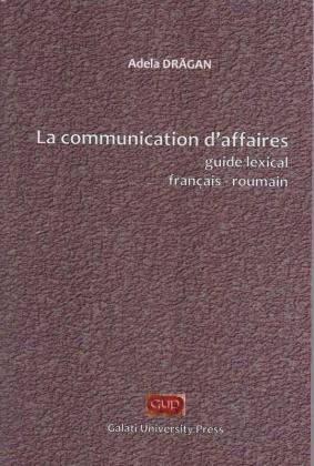Cover for La communication d'affaires. Guide lexical français-roumain
