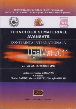 Cover for Tehnologii și materiale avansate. Conferința  Internațională UgalMat 2011: 21-22 octombrie 2011, Galați: Galati University Press, 2011