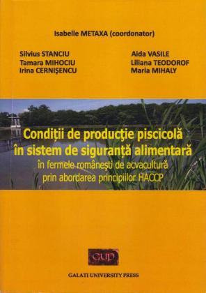 Cover for Condiții de producție piscicolă în sistem de siguranță alimentară în fermele românești de acvacultură prin abordarea principiilor HACCP