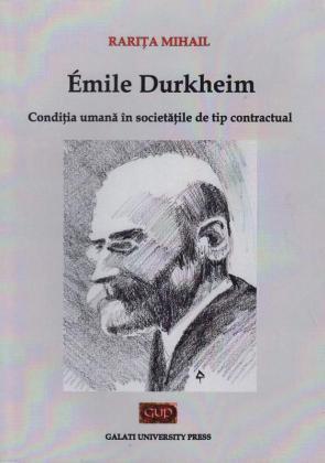 Cover for Emile Durkheim: condiția umană în societățile de tip contractual