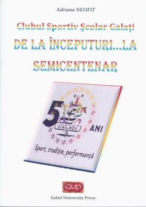 Cover for Clubul Sportiv Școlar Galați. De la începuturi ...la semicentenar.