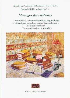 """Cover for Annales de l'Université """"Dunărea de Jos"""" de Galați, Mélanges francophones. Pratiques et créations littéraires, linguistiques et didactiques dans les espaces francophones et non-francophones"""