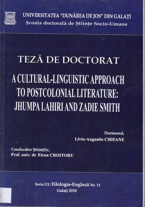 Cover for A Cultural-Linguistic Approach to Postcolonial Literature: Jhumpa Lahiri and Zadie Smith: teză de doctorat