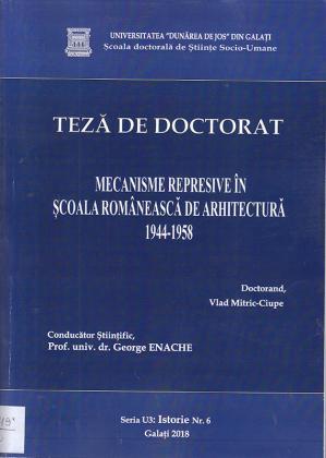 Cover for Mecanisme represive în școala românească de arhitectură 1944-1958: teză de doctorat