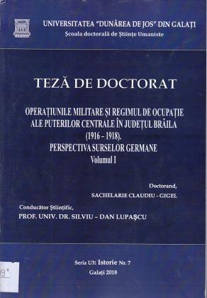 Cover for Operațiunile militare și regimul de ocupație al puterilor centrale în Judetul Brăila (1916-1918). Perspectiva surselor germane. Volumul I: teză de doctorat