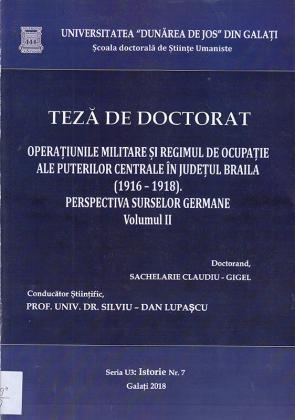 Cover for Operațiunile militare și regimul de ocupație al puterilor centrale în Județul Brăila (1916-1918). Perspectiva surselor germane. Volumul II: teză de doctorat