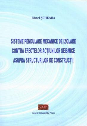 Cover for Sisteme pendulare mecanice de izolare contra efectelor acțiunilor seismice asupra structurilor de construcții