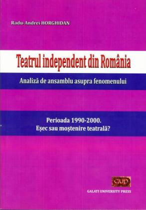 Cover for Teatrul independent din România. Analiză de ansamblu asupra fenomenului. Perioada 1990-2000.  Eșec sau moștenire teatrală?