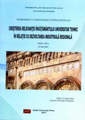 Cover for Creșterea relevanței învățământului universitar tehnic  în relație cu dezvoltarea industrială regională.  Workshop cu participare internațională