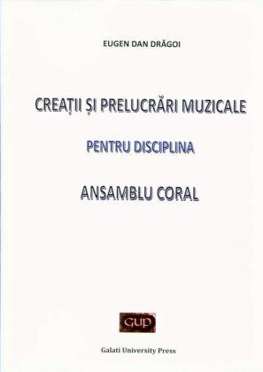 Cover for Creații și prelucrări muzicale pentru disciplina.  Ansamblu coral