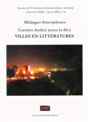 Cover for Annales de l'Université «Dunarea de Jos» de Galati.   Fascicule XXIII – Mélanges francophones –  Villes en Littératures, volume XIII, no. 16, 2019