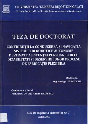Cover for Contribuții la conducerea și navigația sistemelor robotice autonome destinate asistenței persoanelor cu dizabilități și deservirii unor procese de fabricație flexibilă: teză de doctorat