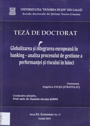 Cover for Globalizarea şi integrarea europeană în banking – analiza procesului de gestiune a performanţei şi riscului în bănci: teză de doctorat