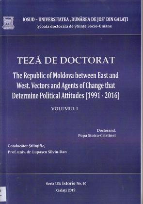 Cover for Republica Moldova între Est şi Vest. Vectori şi agenţi ai schimbării de atitudine politică (1991 – 2016) vol. I: teză de doctorat