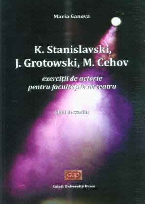 Cover for K. Stanislawski, J. Grotowski, M. Cehov - Exerciții  de actorie pentru facultățile de teatru. Ghid de studiu