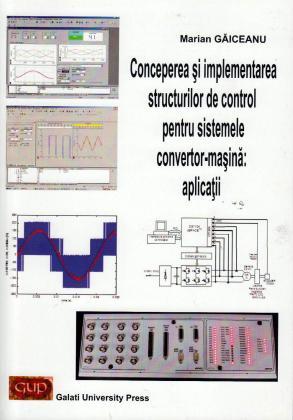 Cover for Conceperea și implementarea structurilor de control  pentru sistemele convertor mașină: aplicații