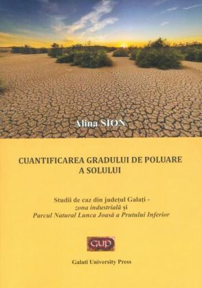 Cover for Cuantificarea gradului de poluare a solului. Studii de caz din județul Galați – zona industrială și Parcul Natural Lunca Joasă a Prutului Inferior
