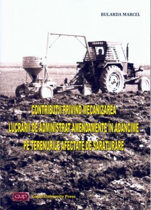 Cover for Contribuții privind mecanizarea lucrării de administrat amendamente în adâncime pe terenurile afectate de sărăturare