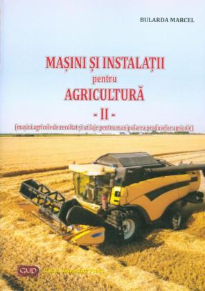 Cover for Mașini și instalații pentru agricultură – vol. II (mașini agricole de recoltat și utilaje pentru manipularea produselor agricole)