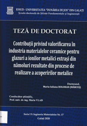 Cover for Contribuții privind valorificarea în industria materialelor ceramice pentru glazuri a ionilor metalici extrași din nămoluri rezultate din procese de realizare a acoperirilor metalice: teză de doctorat